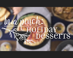 In a Pinch: Holiday Desserts